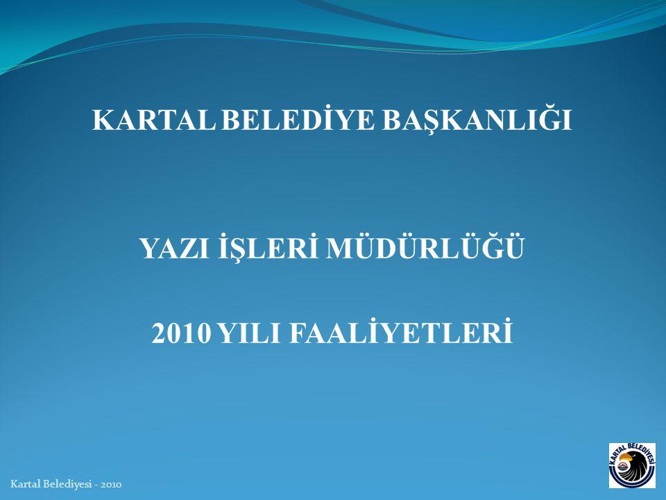 KARTAL BELEDİYE BAŞKANLIĞI YAZI İŞLERİ MÜDÜRLÜĞÜ 2010 YILI FAALİYETLERİ Kartal Belediyesi - 2010