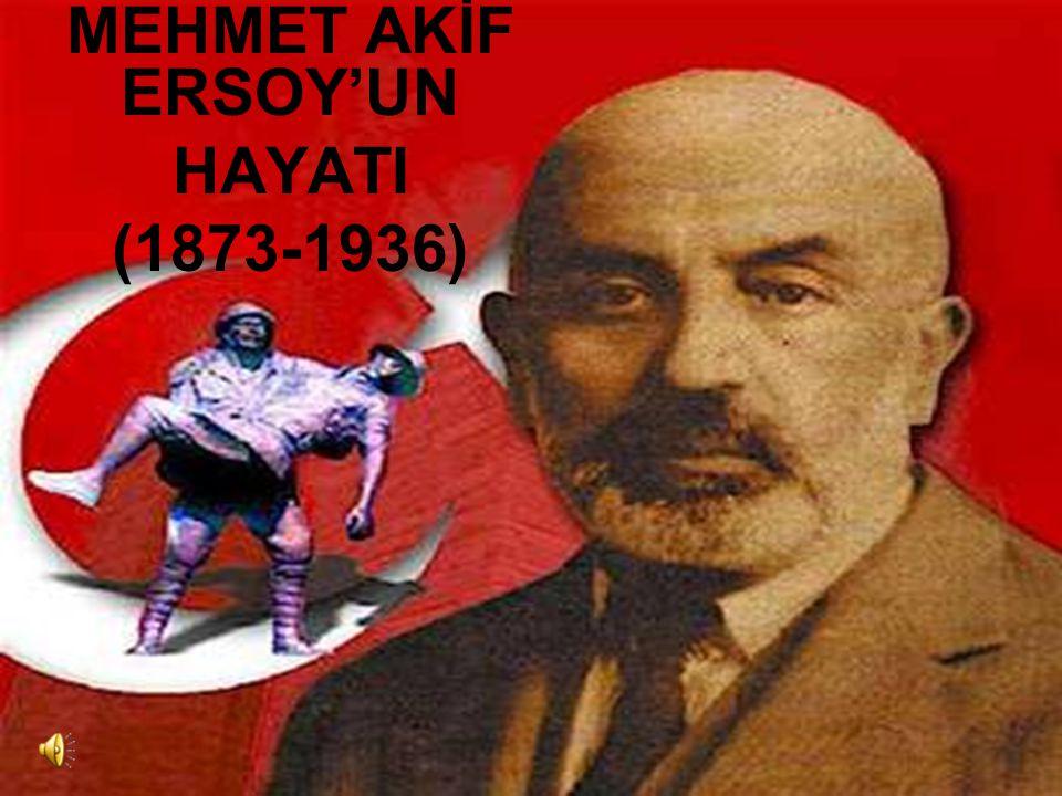 MEHMET AKİF ERSOY'UN HAYATI (1873-1936)