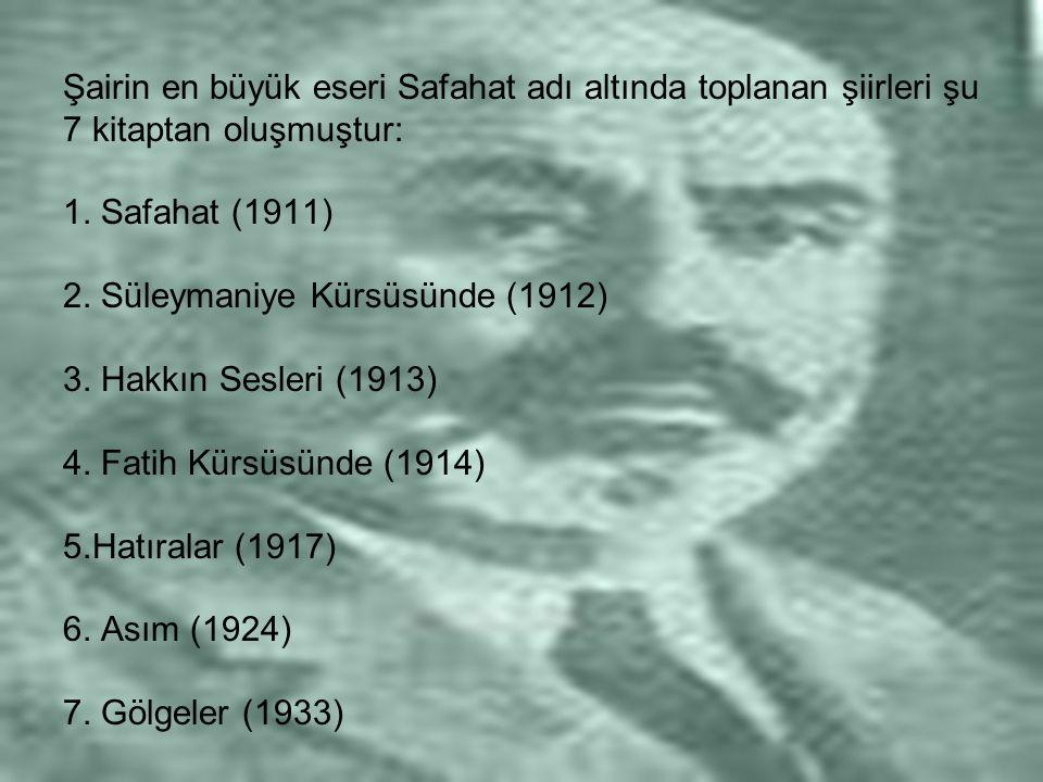Şairin en büyük eseri Safahat adı altında toplanan şiirleri şu 7 kitaptan oluşmuştur: 1. Safahat (1911) 2. Süleymaniye Kürsüsünde (1912) 3. Hakkın Ses
