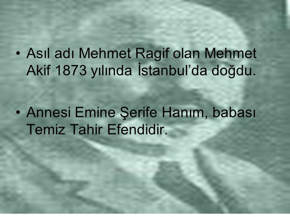 Asıl adı Mehmet Ragif olan Mehmet Akif 1873 yılında İstanbul'da doğdu. Annesi Emine Şerife Hanım, babası Temiz Tahir Efendidir.