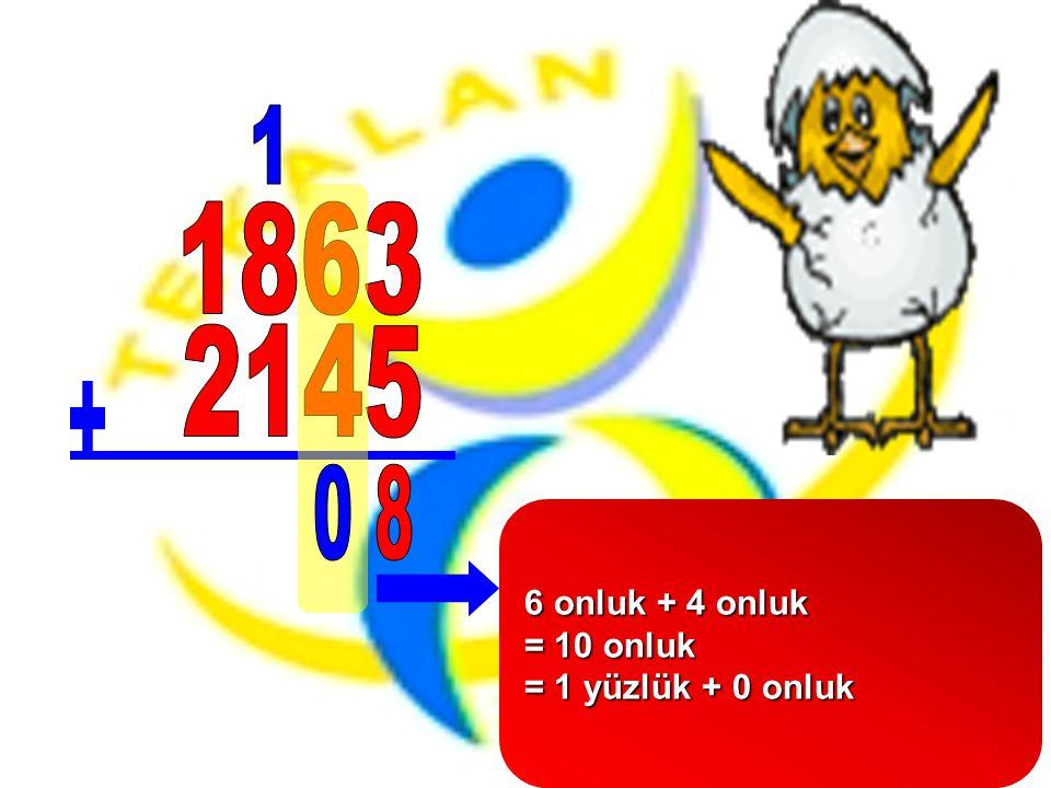 6 onluk + 4 onluk = 10 onluk = 1 yüzlük + 0 onluk