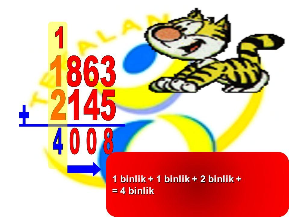 1 binlik + 1 binlik + 2 binlik + = 4 binlik
