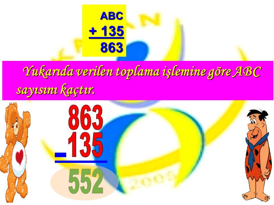 Yukarıda verilen toplama işlemine göre ABC sayısını kaçtır. Yukarıda verilen toplama işlemine göre ABC sayısını kaçtır. ABC + 135 863