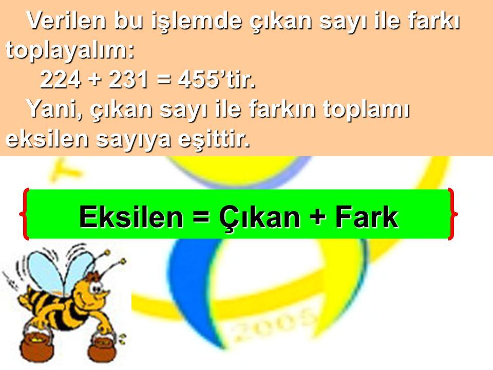 Verilen bu işlemde çıkan sayı ile farkı Verilen bu işlemde çıkan sayı ile farkıtoplayalım: 224 + 231 = 455'tir. 224 + 231 = 455'tir. Yani, çıkan sayı