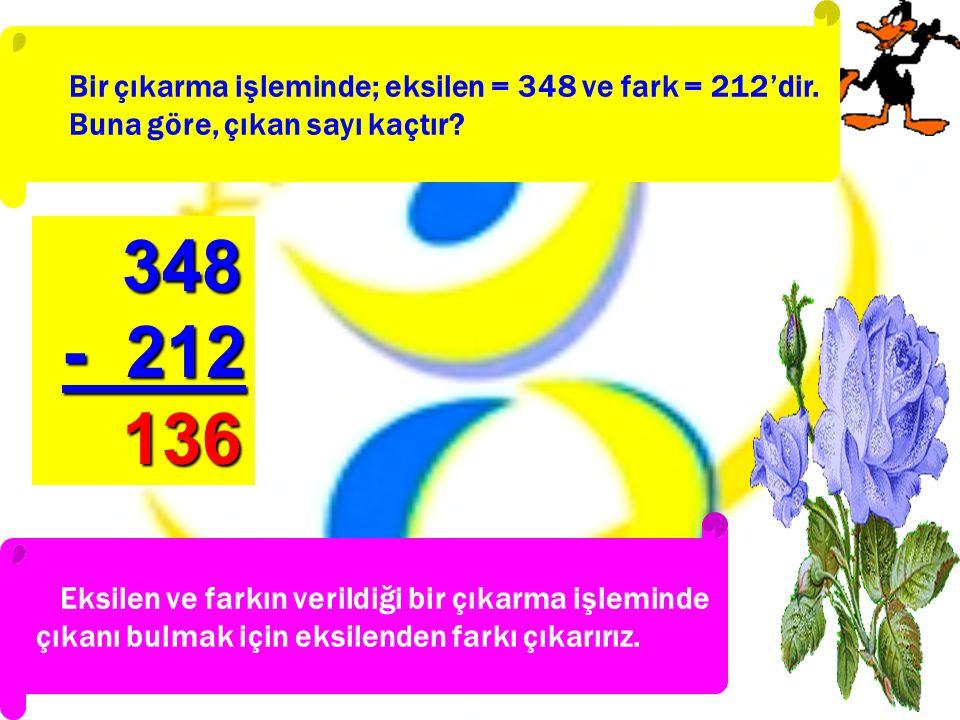 Bir çıkarma işleminde; eksilen = 348 ve fark = 212'dir. Buna göre, çıkan sayı kaçtır? Eksilen ve farkın verildiği bir çıkarma işleminde çıkanı bulmak