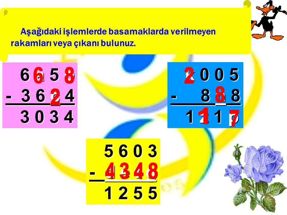 Aşağıdaki işlemlerde basamaklarda verilmeyen rakamları veya çıkanı bulunuz. 6 a 5 b 6 a 5 b - 3 6 c 4 3 0 3 4 3 0 3 4 5 6 0 3 5 6 0 3 - d e f g 1 2 5