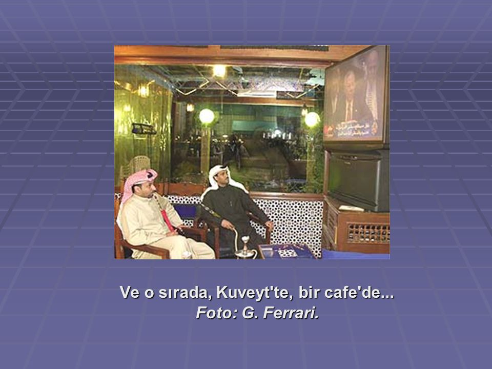 Ve o sırada, Kuveyt'te, bir cafe'de... Foto: G. Ferrari.