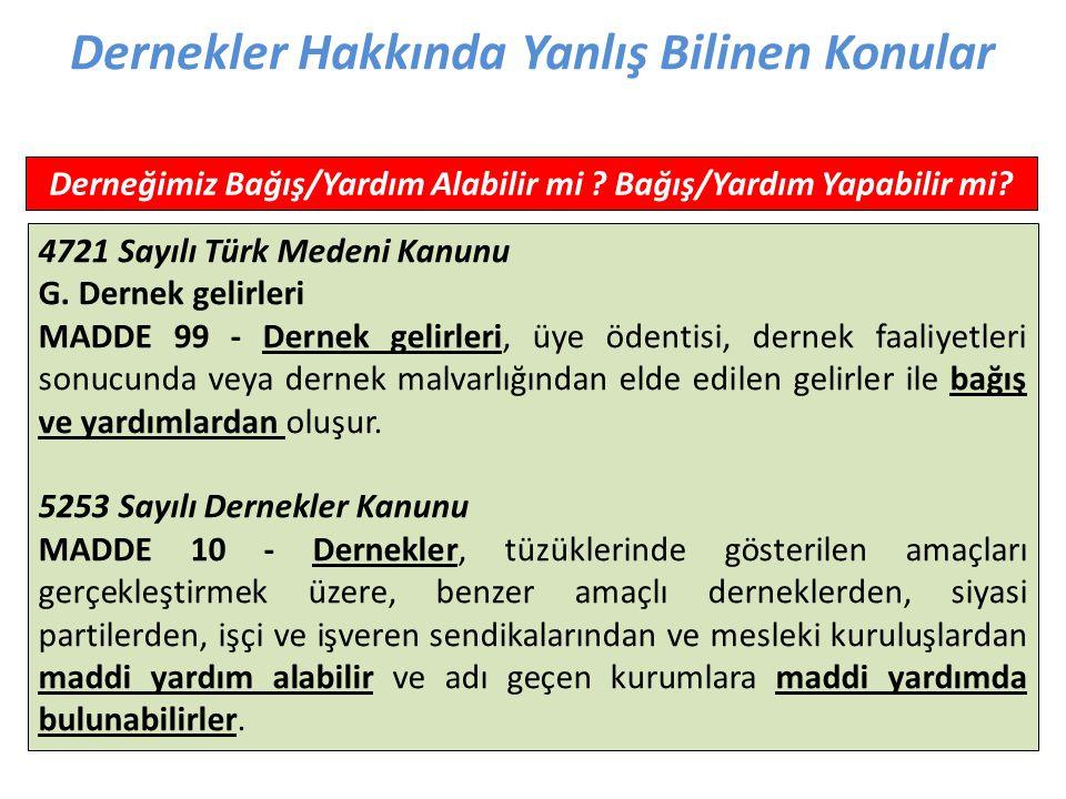Derneğimiz Bağış/Yardım Alabilir mi ? Bağış/Yardım Yapabilir mi? 4721 Sayılı Türk Medeni Kanunu G. Dernek gelirleri MADDE 99 - Dernek gelirleri, üye ö