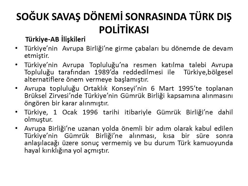 SOĞUK SAVAŞ DÖNEMİ SONRASINDA TÜRK DIŞ POLİTİKASI Türkiye-AB İlişkileri Türkiye'nin Avrupa Birliği'ne girme çabaları bu dönemde de devam etmiştir. Tür