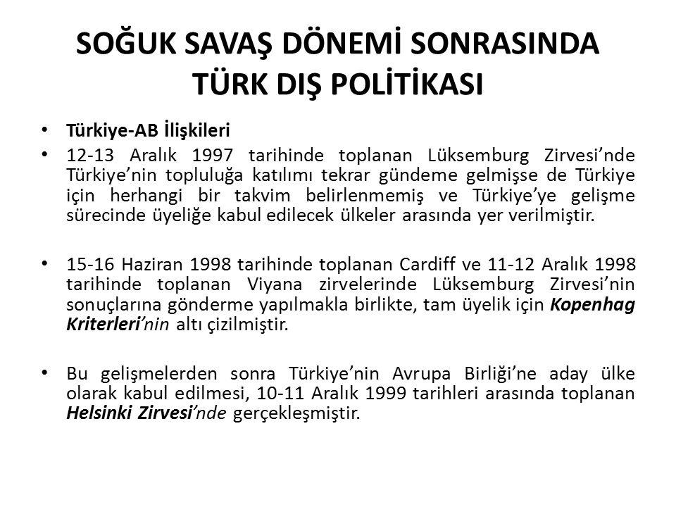 SOĞUK SAVAŞ DÖNEMİ SONRASINDA TÜRK DIŞ POLİTİKASI Türkiye-AB İlişkileri 12-13 Aralık 1997 tarihinde toplanan Lüksemburg Zirvesi'nde Türkiye'nin toplul