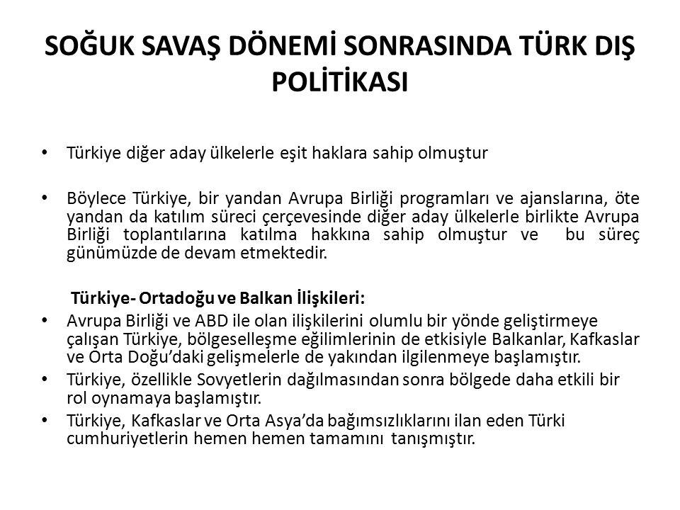 SOĞUK SAVAŞ DÖNEMİ SONRASINDA TÜRK DIŞ POLİTİKASI Türkiye diğer aday ülkelerle eşit haklara sahip olmuştur Böylece Türkiye, bir yandan Avrupa Birliği
