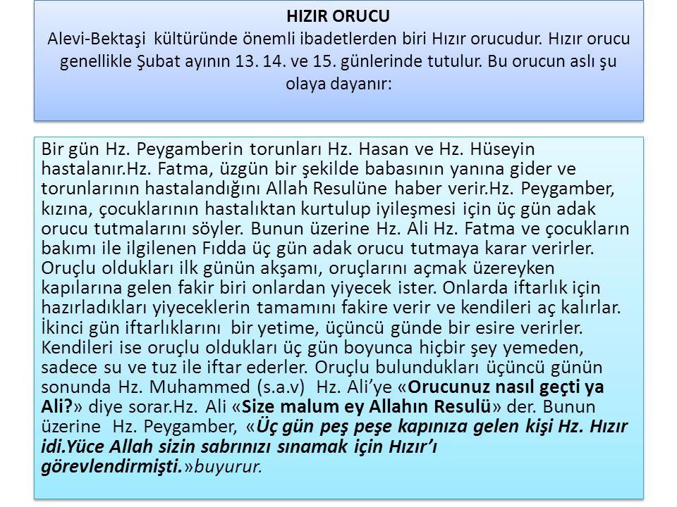 HIZIR ORUCU Alevi-Bektaşi kültüründe önemli ibadetlerden biri Hızır orucudur. Hızır orucu genellikle Şubat ayının 13. 14. ve 15. günlerinde tutulur. B