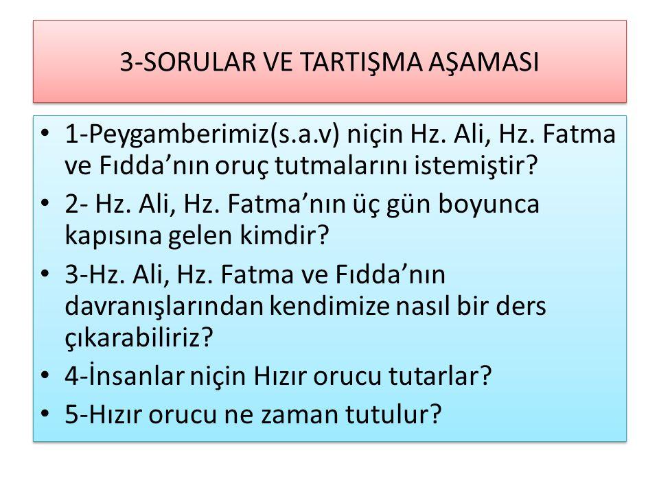 3-SORULAR VE TARTIŞMA AŞAMASI 1-Peygamberimiz(s.a.v) niçin Hz. Ali, Hz. Fatma ve Fıdda'nın oruç tutmalarını istemiştir? 2- Hz. Ali, Hz. Fatma'nın üç g