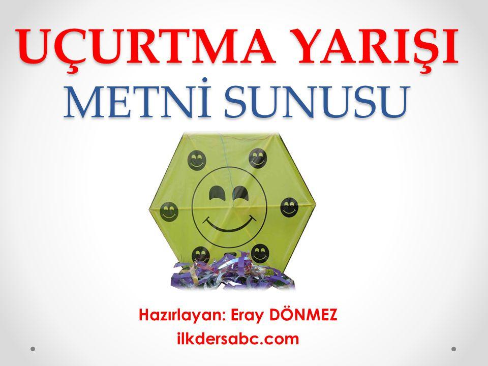 UÇURTMA YARIŞI METNİ SUNUSU Hazırlayan: Eray DÖNMEZ ilkdersabc.com