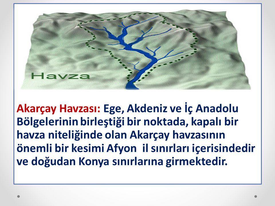 Akarçay Havzası: Ege, Akdeniz ve İç Anadolu Bölgelerinin birleştiği bir noktada, kapalı bir havza niteliğinde olan Akarçay havzasının önemli bir kesim