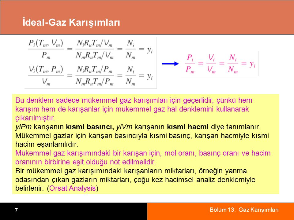 Bölüm 13: Gaz Karışımları 7 İdeal-Gaz Karışımları Bu denklem sadece mükemmel gaz karışımları için geçerlidir, çünkü hem karışım hem de karışanlar için