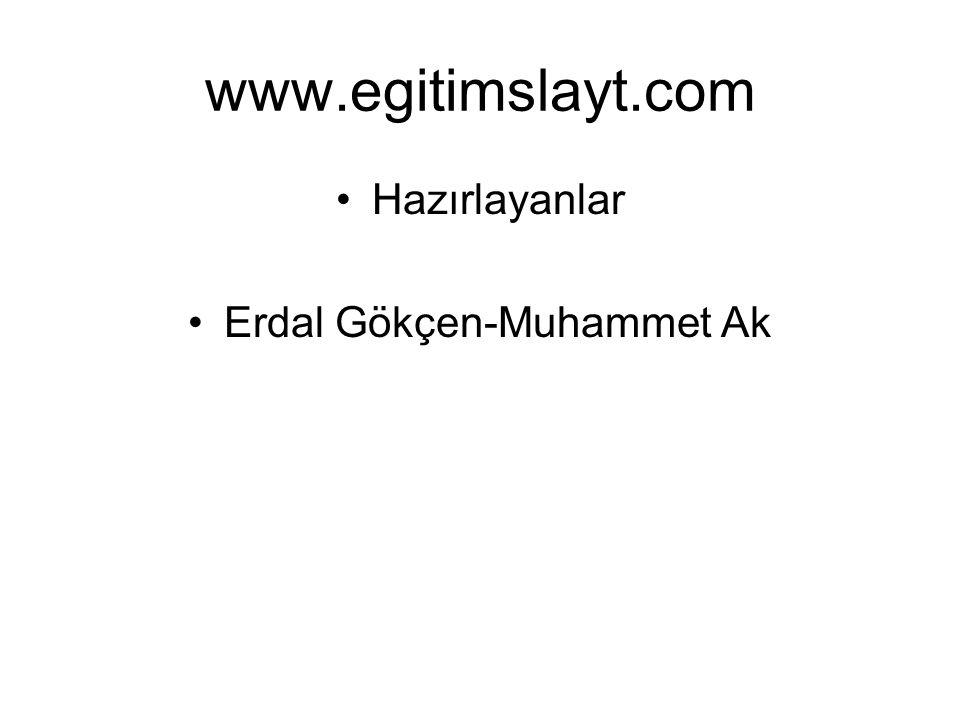 www.egitimslayt.com Hazırlayanlar Erdal Gökçen-Muhammet Ak