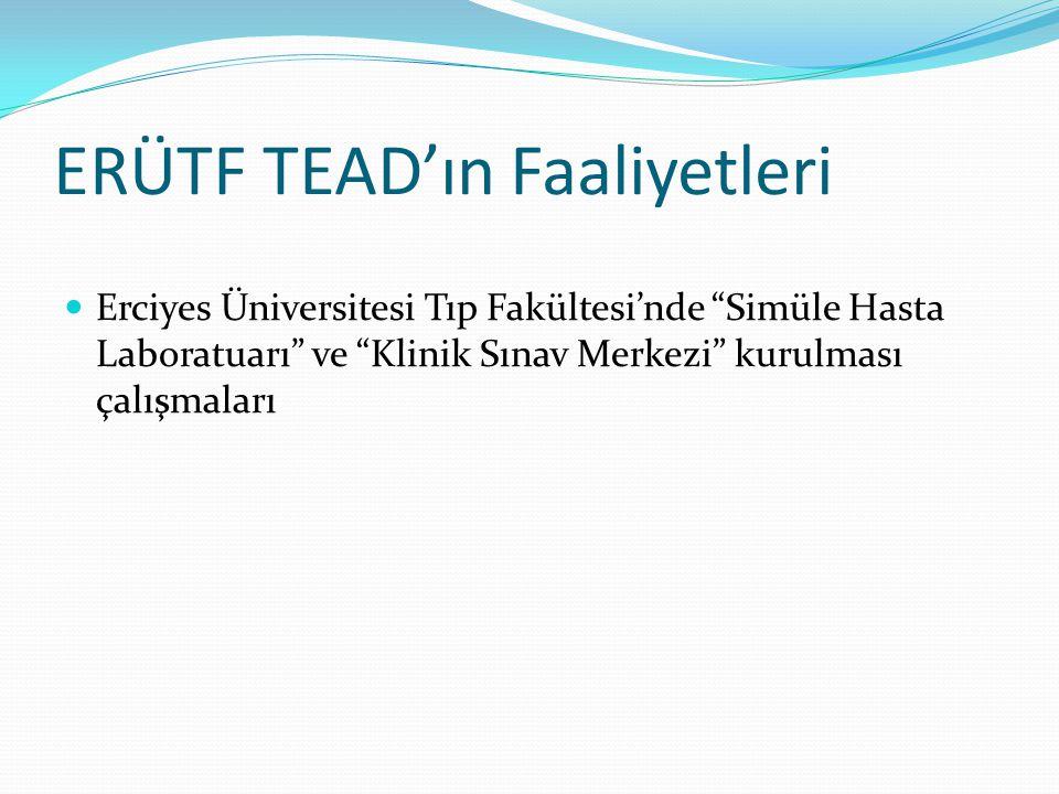 """ERÜTF TEAD'ın Faaliyetleri Erciyes Üniversitesi Tıp Fakültesi'nde """"Simüle Hasta Laboratuarı"""" ve """"Klinik Sınav Merkezi"""" kurulması çalışmaları"""
