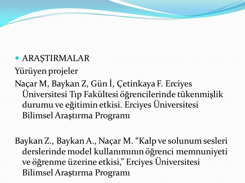 ARAŞTIRMALAR Yürüyen projeler Naçar M, Baykan Z, Gün İ, Çetinkaya F. Erciyes Üniversitesi Tıp Fakültesi öğrencilerinde tükenmişlik durumu ve eğitimin