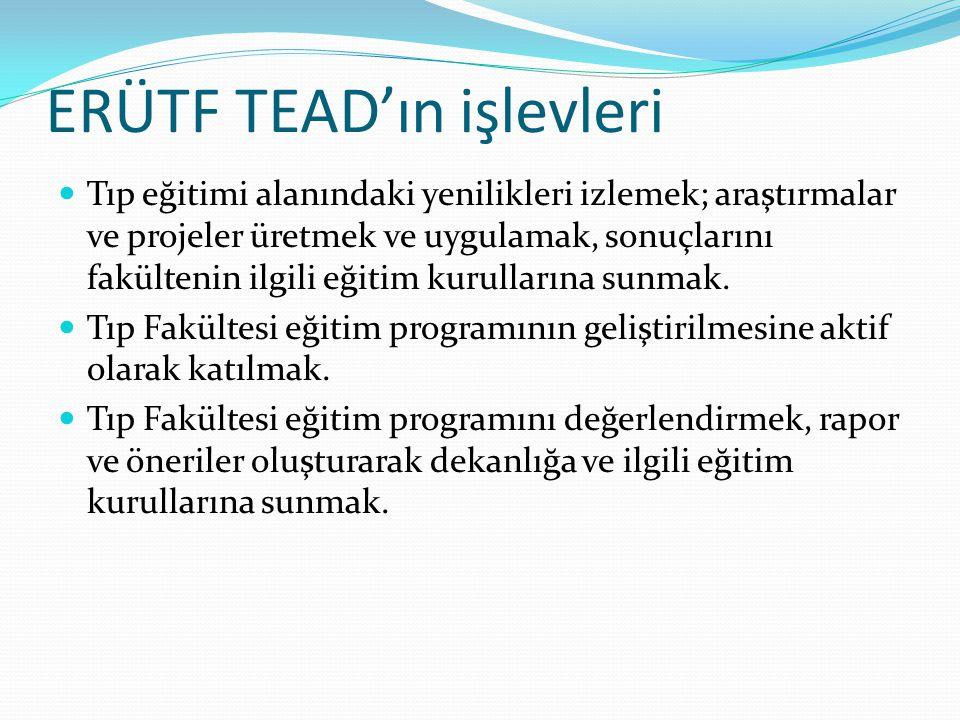 ERÜTF TEAD'ın işlevleri Tıp eğitimi alanındaki yenilikleri izlemek; araştırmalar ve projeler üretmek ve uygulamak, sonuçlarını fakültenin ilgili eğiti