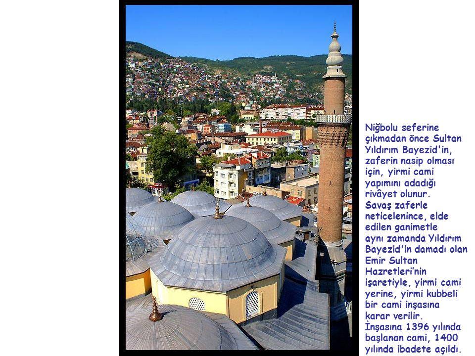 Niğbolu seferine çıkmadan önce Sultan Yıldırım Bayezid'in, zaferin nasip olması için, yirmi cami yapımını adadığı rivâyet olunur. Savaş zaferle netice