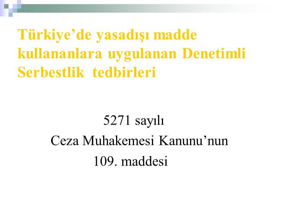 Türkiye'de yasadışı madde kullananlara uygulanan Denetimli Serbestlik tedbirleri 5271 sayılı Ceza Muhakemesi Kanunu'nun 109. maddesi