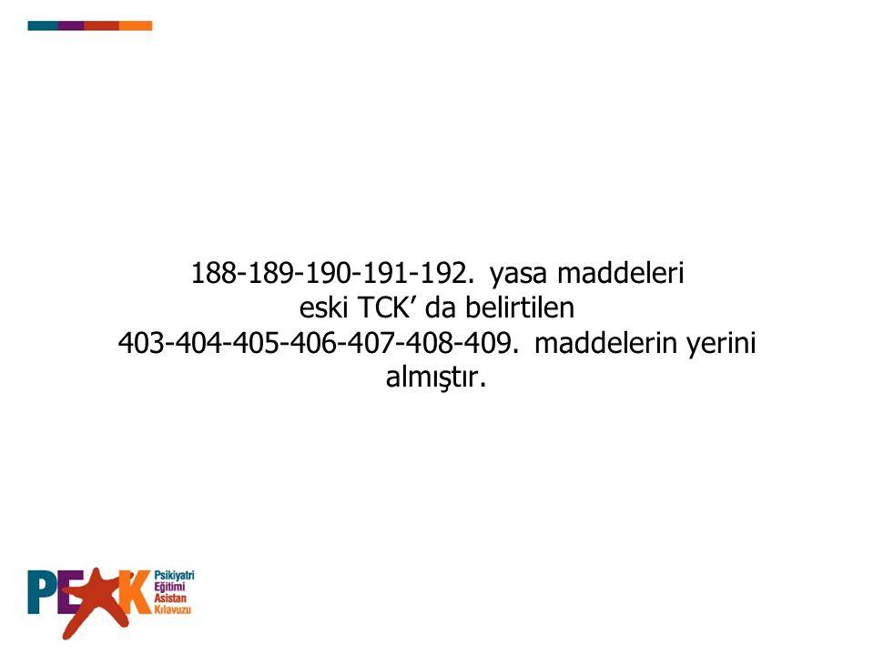 188-189-190-191-192.yasa maddeleri eski TCK' da belirtilen 403-404-405-406-407-408-409.