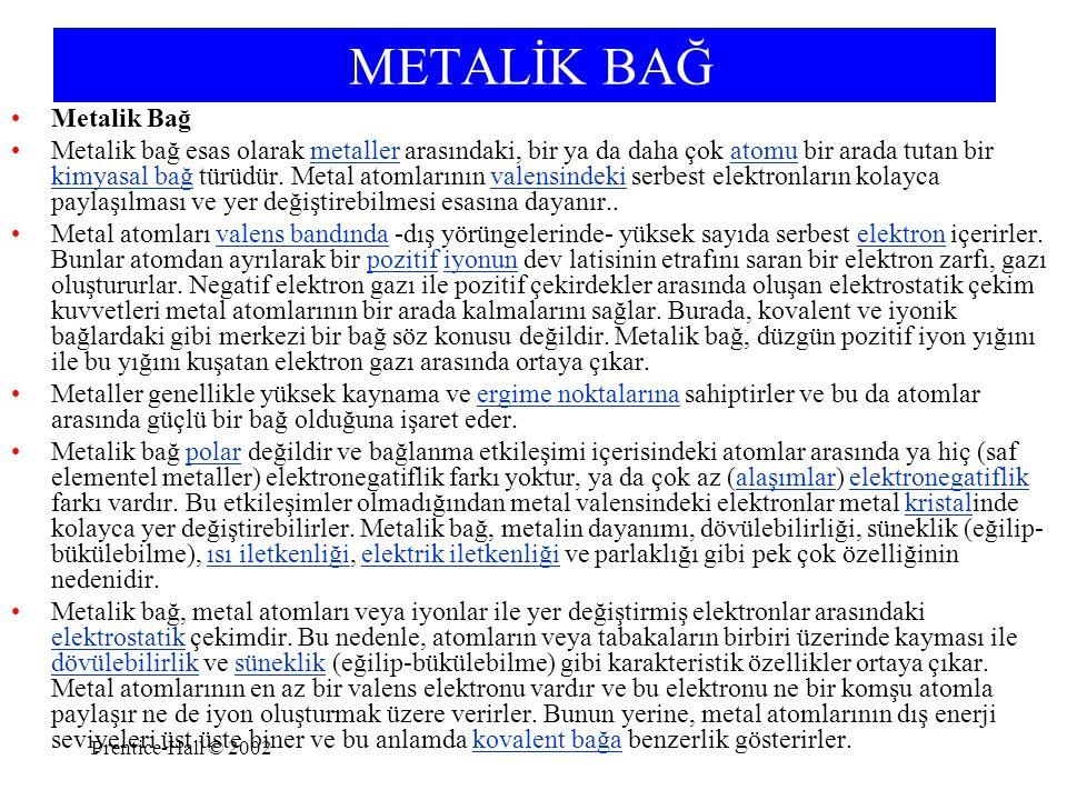 Prentice-Hall © 2002 METALİK BAĞ Metalik Bağ Metalik bağ esas olarak metaller arasındaki, bir ya da daha çok atomu bir arada tutan bir kimyasal bağ tü