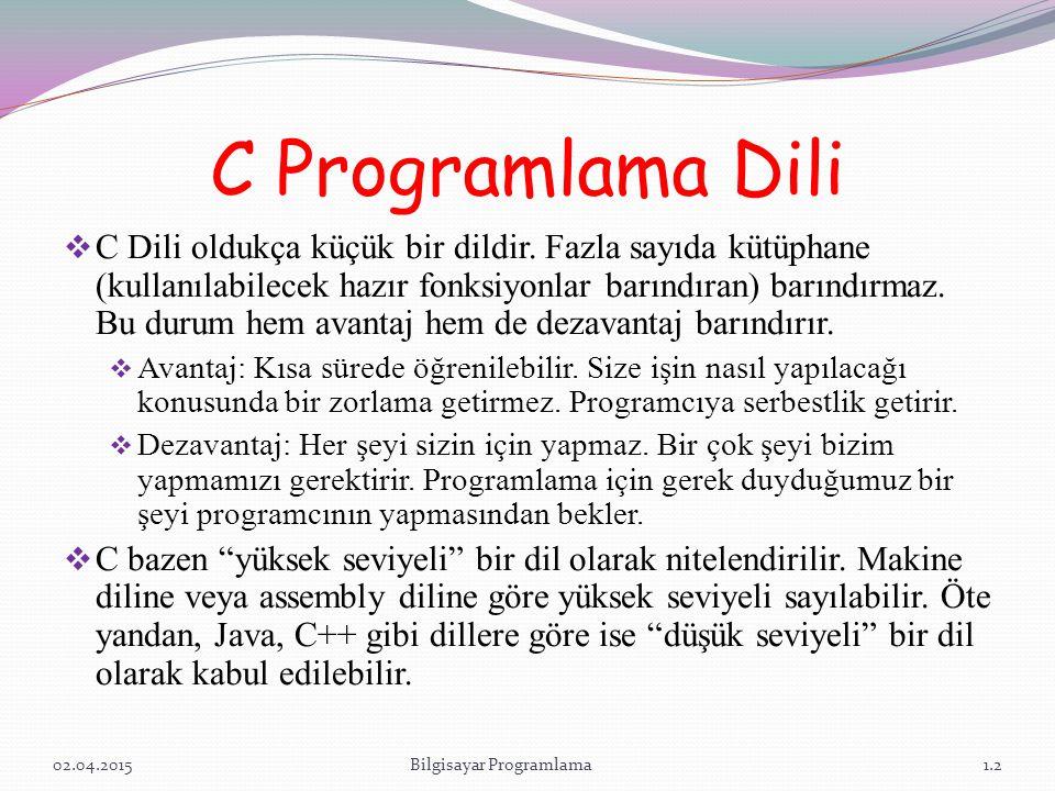 C Programlama Dili  C genel amaçlı bir programlama dili olup, çok esnek yapısı sayesinde donanım denetiminden işletim sistemi yazımına kadar çeşitli uygulama alanlarında kullanılmaktadır.