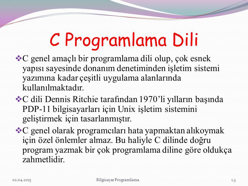 C Programlama Dili  C genel amaçlı bir programlama dili olup, çok esnek yapısı sayesinde donanım denetiminden işletim sistemi yazımına kadar çeşitli