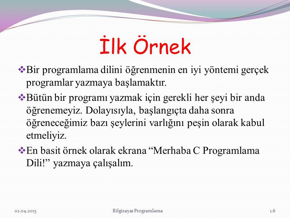 İlk Program #include main(){ printf( Merhaba C Programlama Dili!\n ); return 0; }  İlk satır hemen hemen bütün C programlarında bulunması gereken bir ifadedir.