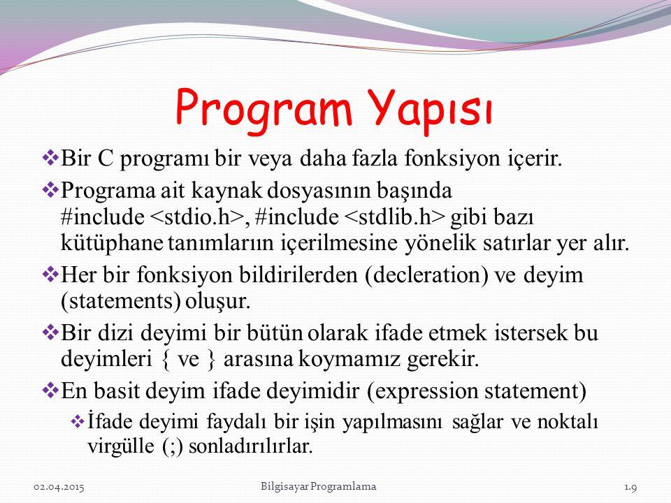 Program Yapısı  Bir C programı bir veya daha fazla fonksiyon içerir.