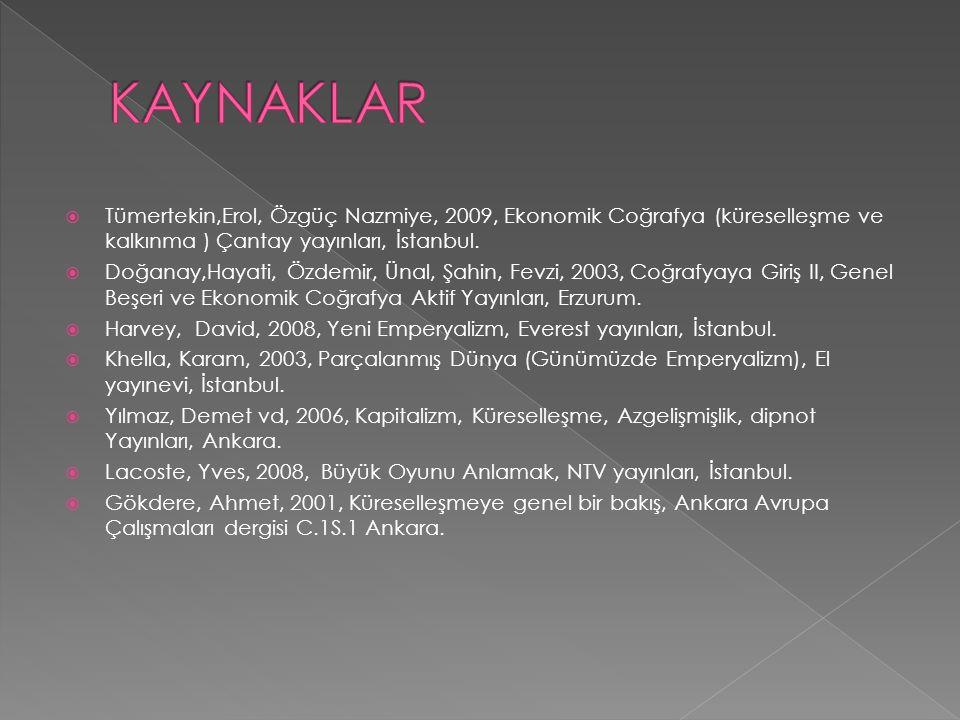  Tümertekin,Erol, Özgüç Nazmiye, 2009, Ekonomik Coğrafya (küreselleşme ve kalkınma ) Çantay yayınları, İstanbul.  Doğanay,Hayati, Özdemir, Ünal, Şah