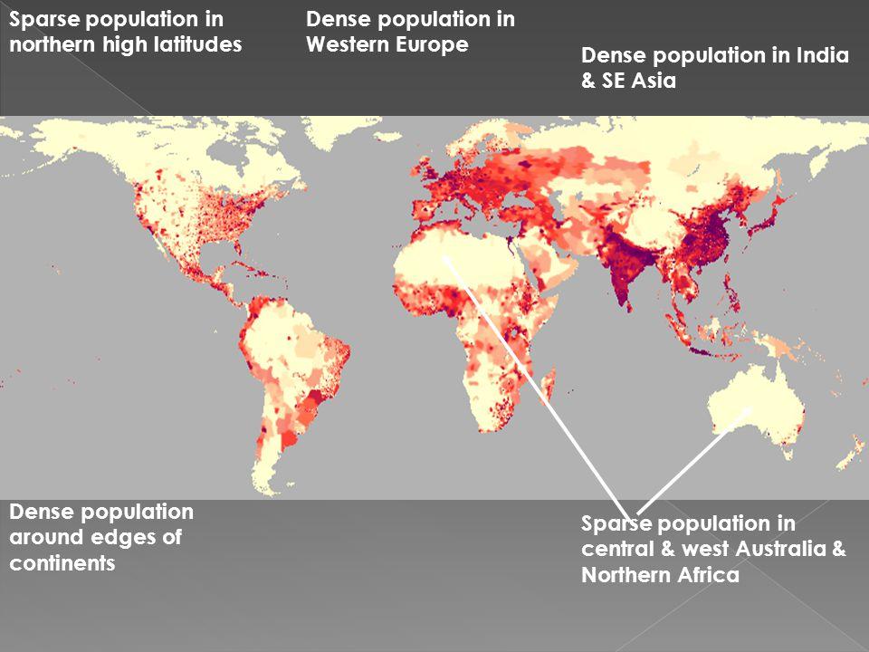 Dense population around edges of continents Sparse population in northern high latitudes Dense population in Western Europe Sparse population in centr
