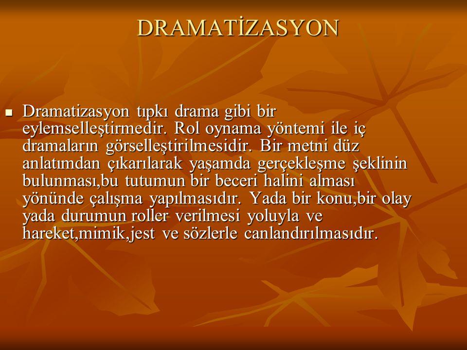DRAMATİZASYON Dramatizasyon tıpkı drama gibi bir eylemselleştirmedir. Rol oynama yöntemi ile iç dramaların görselleştirilmesidir. Bir metni düz anlatı