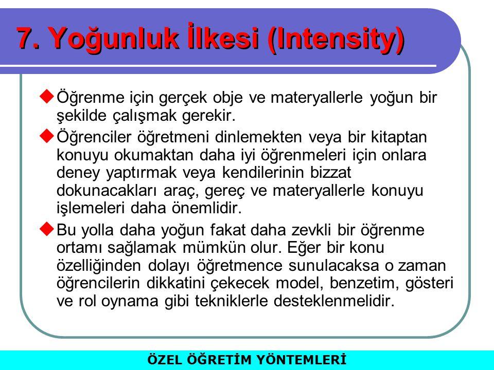 7. Yoğunluk İlkesi (Intensity)  Öğrenme için gerçek obje ve materyallerle yoğun bir şekilde çalışmak gerekir.  Öğrenciler öğretmeni dinlemekten veya