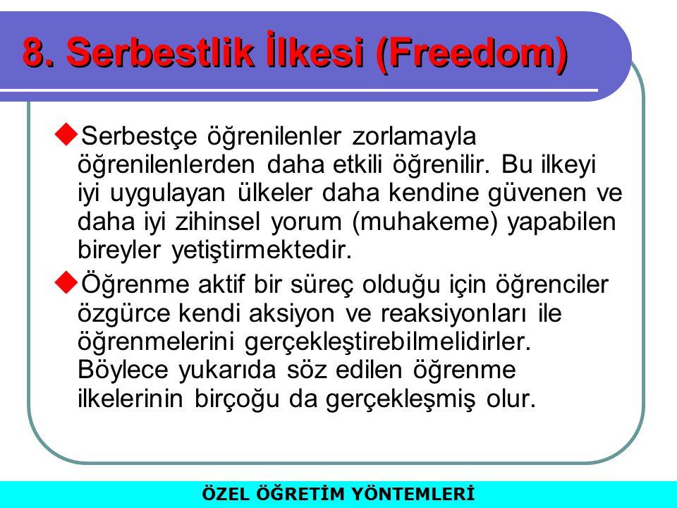8. Serbestlik İlkesi (Freedom)  Serbestçe öğrenilenler zorlamayla öğrenilenlerden daha etkili öğrenilir. Bu ilkeyi iyi uygulayan ülkeler daha kendine