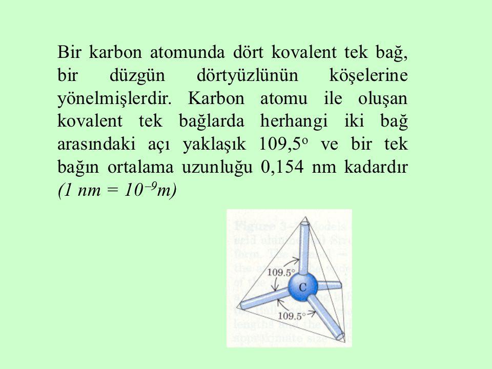 Bir karbon atomunda dört kovalent tek bağ, bir düzgün dörtyüzlünün köşelerine yönelmişlerdir.