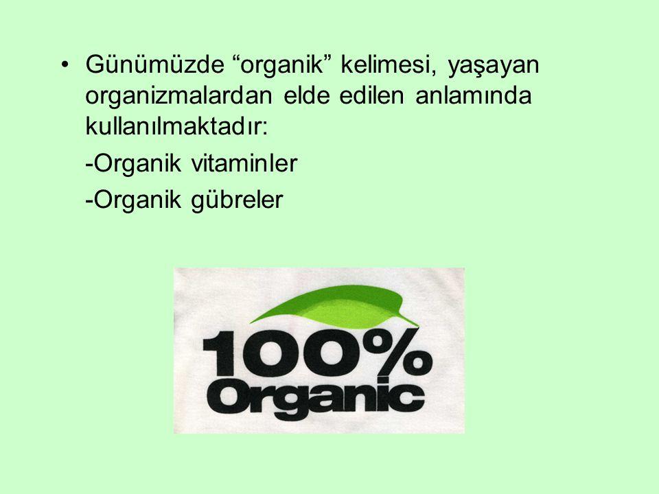 Günümüzde organik kelimesi, yaşayan organizmalardan elde edilen anlamında kullanılmaktadır: -Organik vitaminler -Organik gübreler