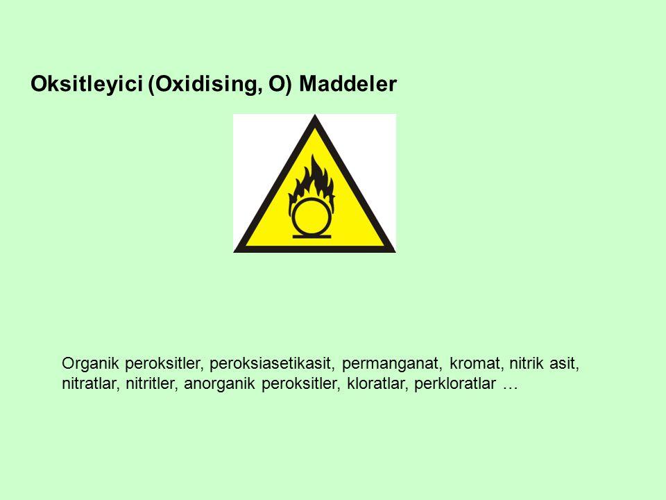 Oksitleyici (Oxidising, O) Maddeler Organik peroksitler, peroksiasetikasit, permanganat, kromat, nitrik asit, nitratlar, nitritler, anorganik peroksitler, kloratlar, perkloratlar …