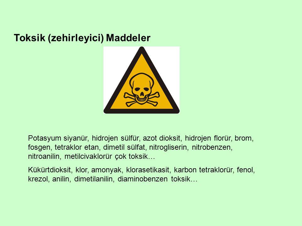 Toksik (zehirleyici) Maddeler Potasyum siyanür, hidrojen sülfür, azot dioksit, hidrojen florür, brom, fosgen, tetraklor etan, dimetil sülfat, nitrogliserin, nitrobenzen, nitroanilin, metilcivaklorür çok toksik… Kükürtdioksit, klor, amonyak, klorasetikasit, karbon tetraklorür, fenol, krezol, anilin, dimetilanilin, diaminobenzen toksik…