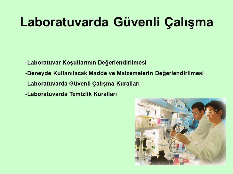 Laboratuvarda Güvenli Çalışma -Laboratuvar Koşullarının Değerlendirilmesi -Deneyde Kullanılacak Madde ve Malzemelerin Değerlendirilmesi -Laboratuvarda Güvenli Çalışma Kuralları -Laboratuvarda Temizlik Kuralları