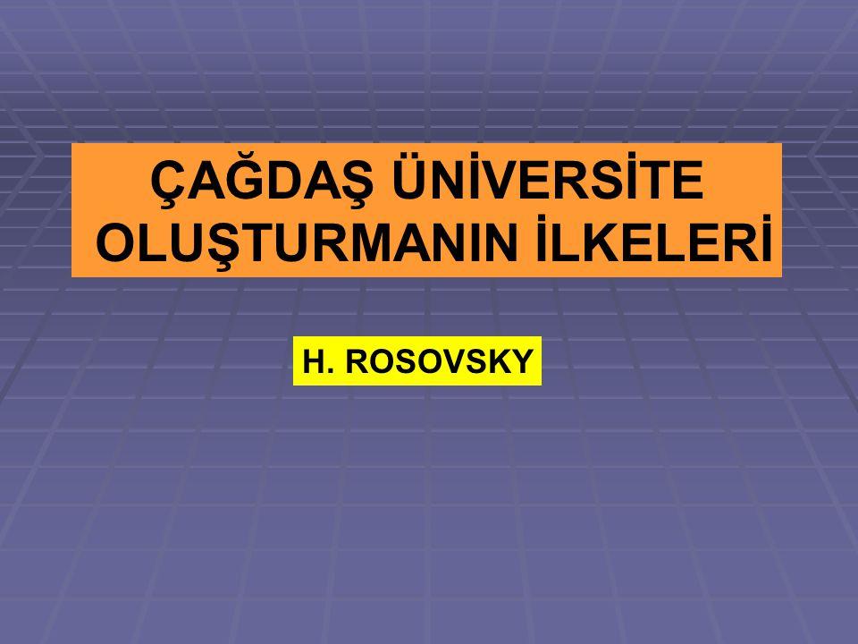 ÇAĞDAŞ ÜNİVERSİTE OLUŞTURMANIN İLKELERİ H. ROSOVSKY