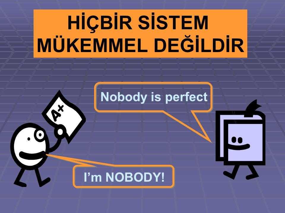 I'm NOBODY! Nobody is perfect HİÇBİR SİSTEM MÜKEMMEL DEĞİLDİR
