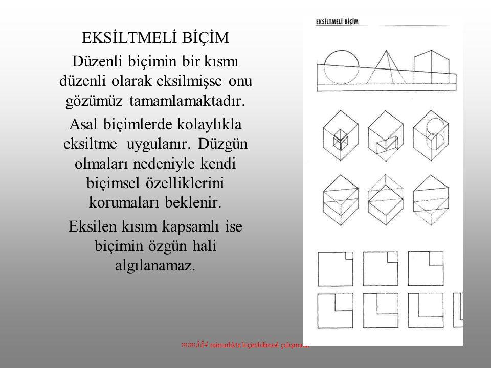 mim384 mimarlıkta biçimbilimsel çalışmalar EKSİLTMELİ BİÇİM Düzenli biçimin bir kısmı düzenli olarak eksilmişse onu gözümüz tamamlamaktadır.