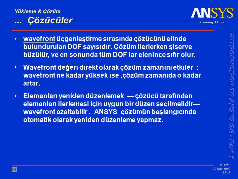 Training Manual 001289 30 Nov 1999 13-17 Yükleme & Çözüm... Çözücüler wavefront üçgenleştirme sırasında çözücünü elinde bulundurulan DOF sayısıdır. Çö