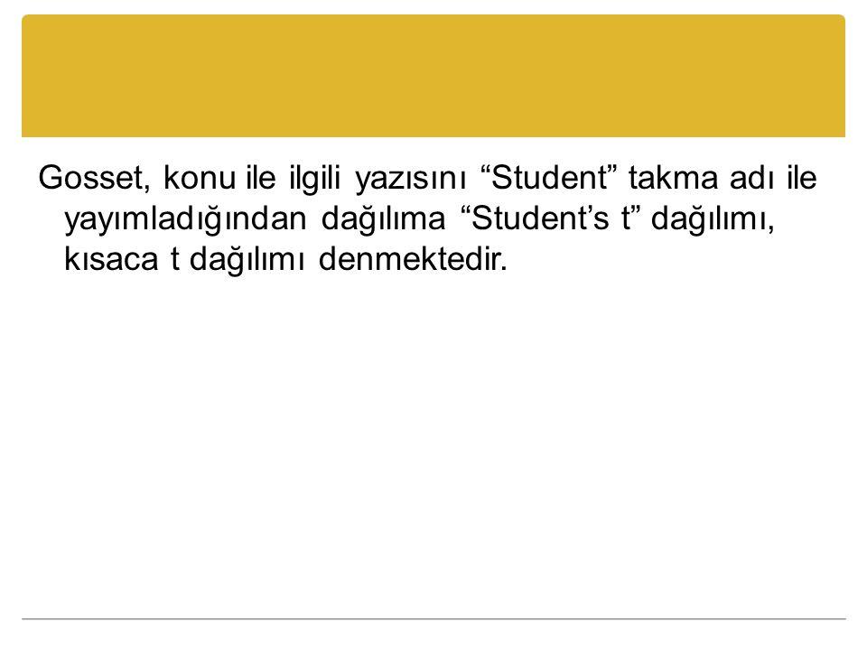 """Gosset, konu ile ilgili yazısını """"Student"""" takma adı ile yayımladığından dağılıma """"Student's t"""" dağılımı, kısaca t dağılımı denmektedir."""