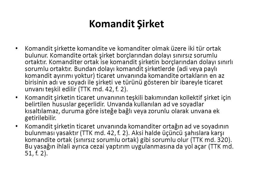 Komandit Şirket Komandit şirkette komandite ve komanditer olmak üzere iki tür ortak bulunur.