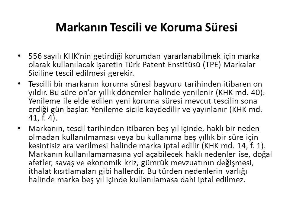 Markanın Tescili ve Koruma Süresi 556 sayılı KHK'nin getirdiği korumdan yararlanabilmek için marka olarak kullanılacak işaretin Türk Patent Enstitüsü (TPE) Markalar Siciline tescil edilmesi gerekir.