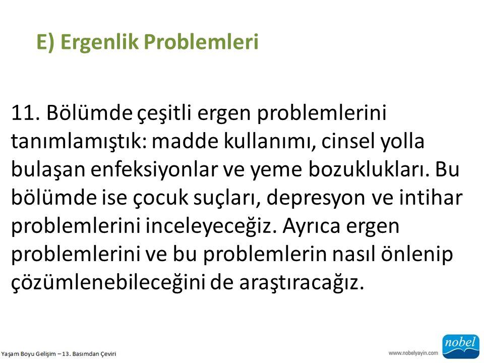 E) Ergenlik Problemleri 11. Bölümde çeşitli ergen problemlerini tanımlamıştık: madde kullanımı, cinsel yolla bulaşan enfeksiyonlar ve yeme bozukluklar